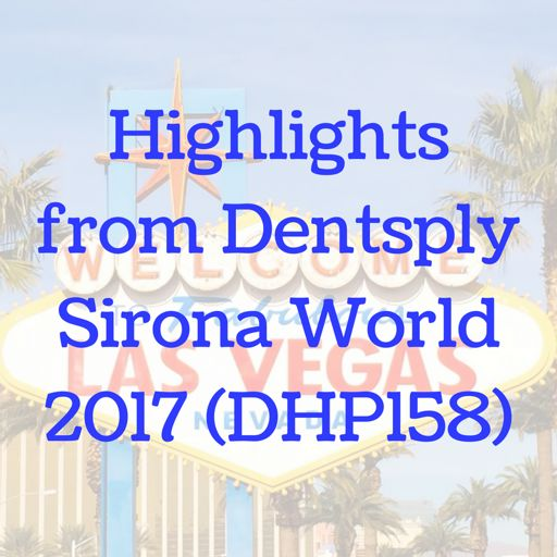 Highlights from Dentsply Sirona World 2017 (DHP158) from The Dental