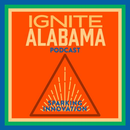 Cover art for podcast Ignite Alabama - Sparking Innovation & Entrepreneurship in Alabama
