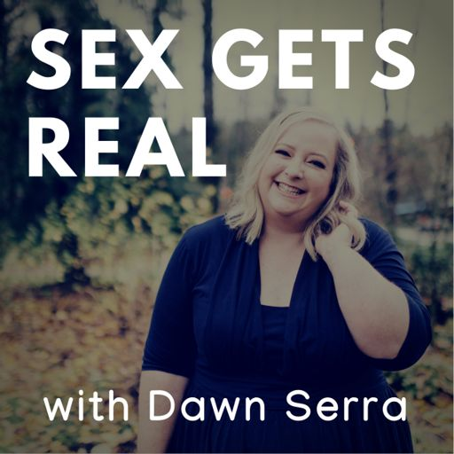 Cover art for podcast Sex Gets Real with Dawn Serra