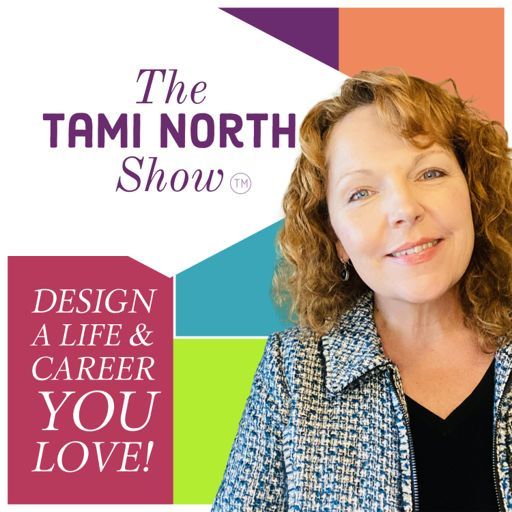 Cover art for podcast The Tami North Show: Design a Life & Career you LOVE!