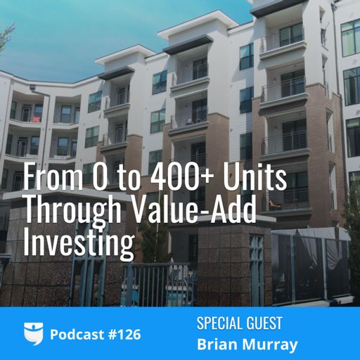 126: From 0 to 400+ Units Through Value-Add Investing with