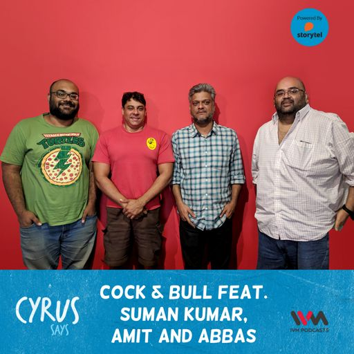 Ep  136: Cock & Bull with Amit and Mae from Cyrus Says on