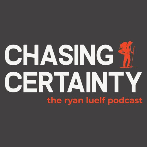 Cover art for podcast Chasing Certainty with Ryan Luelf
