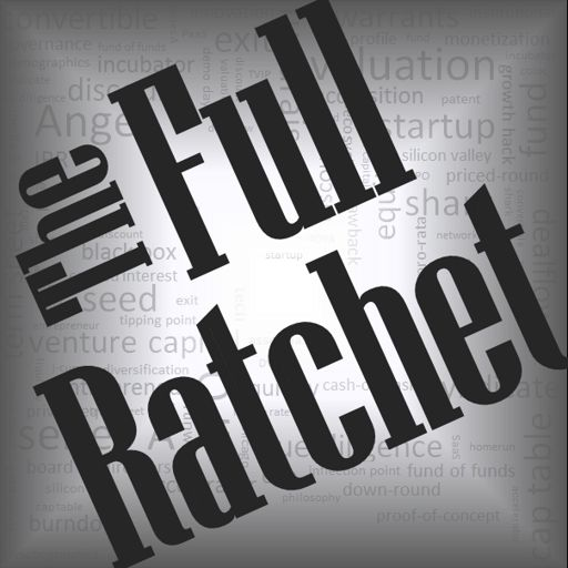 Cover art for podcast The Full Ratchet: VC | Venture Capital | Angel Investors | Startup Investing | Fundraising | Crowdfunding | Pitch | Private Equity | Business Loans