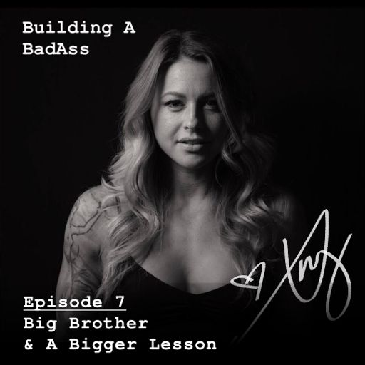 36ce5999e17 Building A Badass — Big Brother & A Bigger Lesson — 7 from Shrugged ...