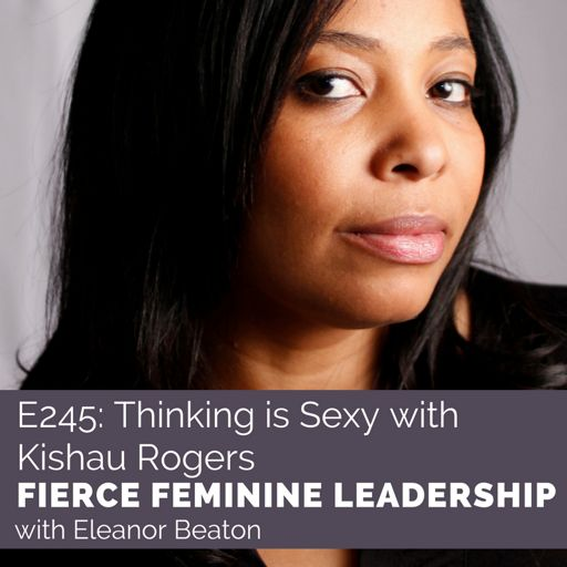 a1e1e4d1d2c EP245 Thinking is Sexy with Kishau Rogers from Fierce Feminine Leadership  on RadioPublic