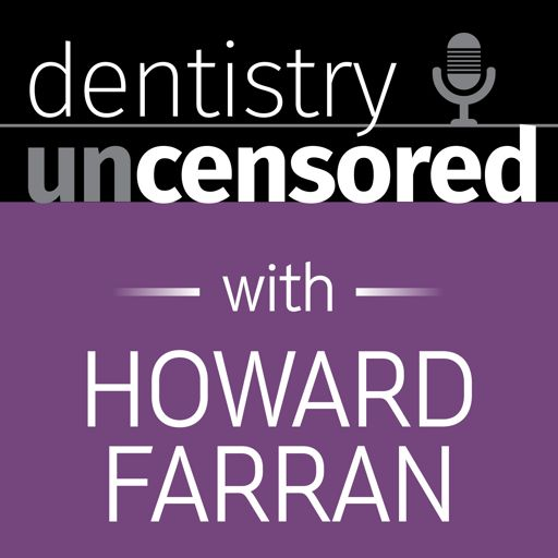 Cover art for podcast Dentistry Uncensored with Howard Farran