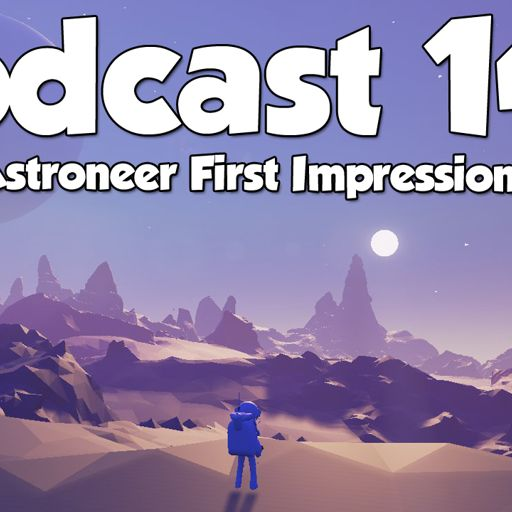 Podcast 143: Astroneer First Impressions from XoneBros: A