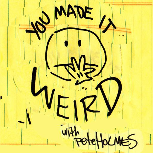 Cover art for podcast You Made It Weird with Pete Holmes