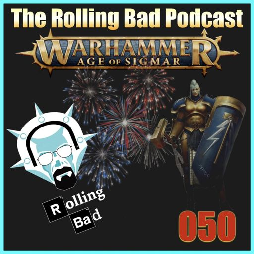 Rolling Bad Podcast - Ep50 - A Warhammer Age of Sigmar Podcast from