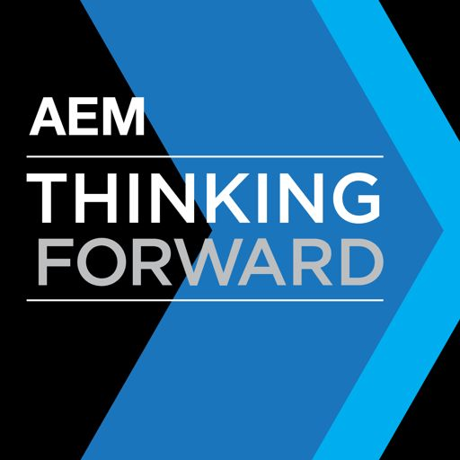 Cover art for podcast AEM Thinking Forward Podcast—Advancing the Equipment Manufacturing Industry