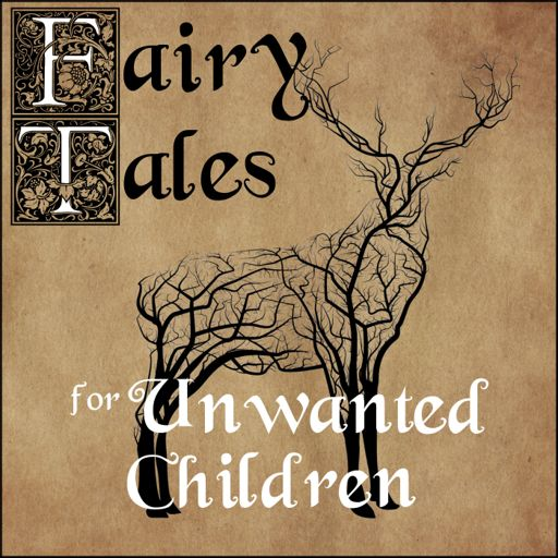 Cover art for podcast Fairy Tales for Unwanted Children