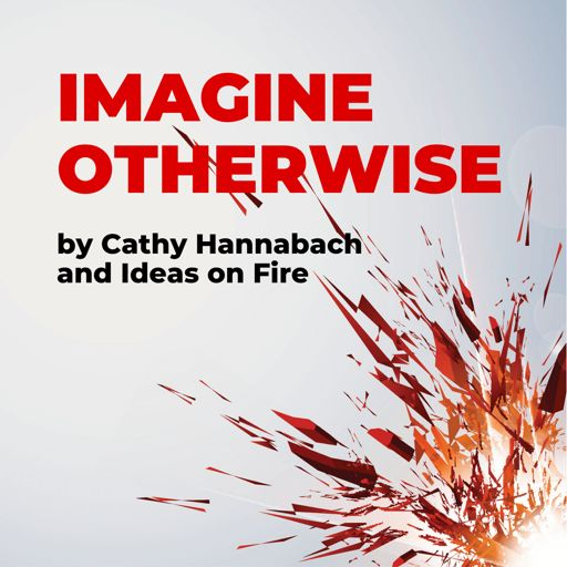Cover art for podcast Imagine Otherwise by Ideas on Fire