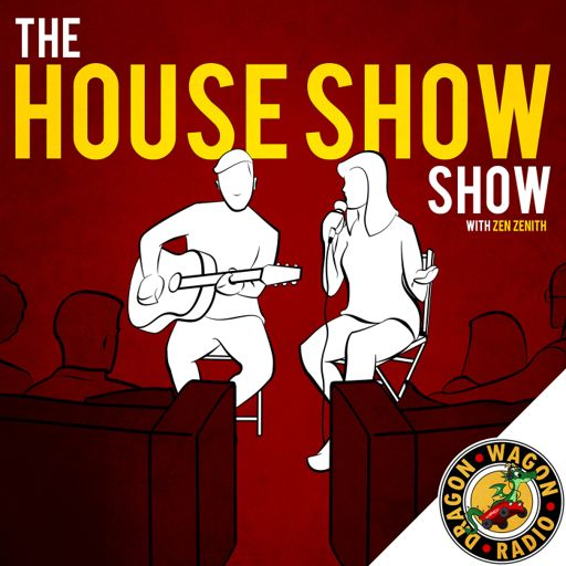 Cover art for podcast The House Show Show with Zen Zenith