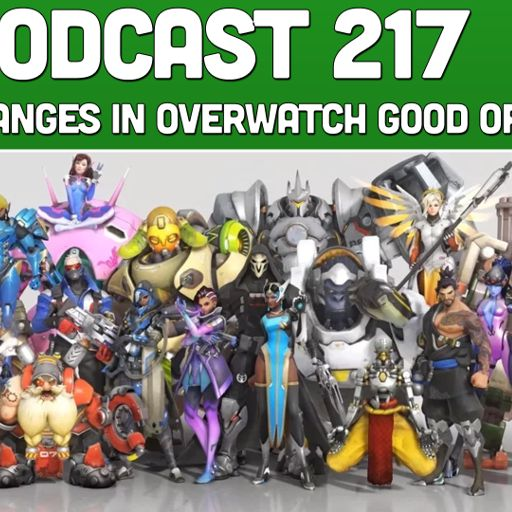 Podcast 217: Are The Changes In Overwatch Good or Bad? from