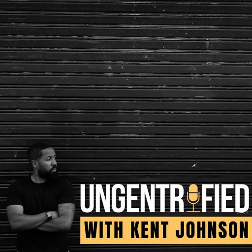 Cover art for podcast UNGENTRIFIED with Kent Johnson