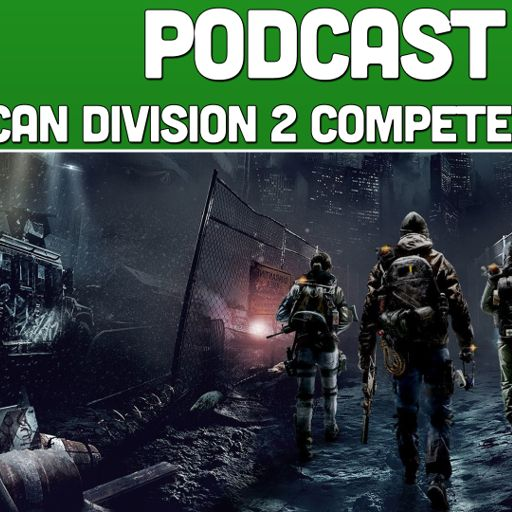Podcast 201: Can Division 2 Beat Destiny? from XoneBros: A