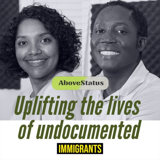 Cover art for podcast AboveStatus: Uplifting the Lives of Undocumented Immigrants