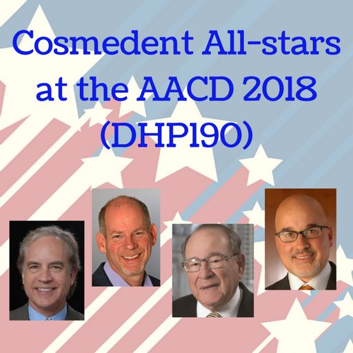 1a170dcf4 Cosmedent All-Stars at the AACD 2018 (DHP190) from The Dental Hacks ...