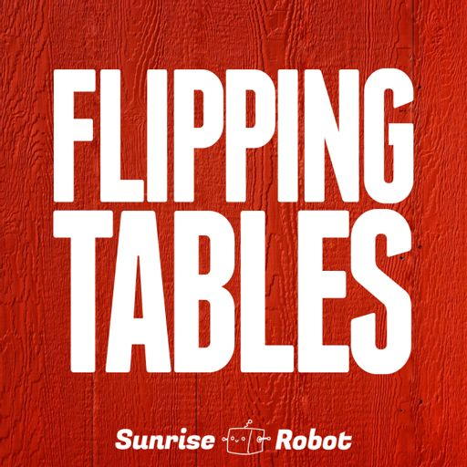 Flipping Tables #130 - This Is Too Stupid To Document from