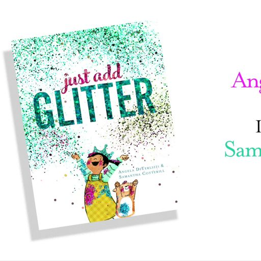 JUST ADD GLITTER by Angela DiTerlizzi, Illustrated by