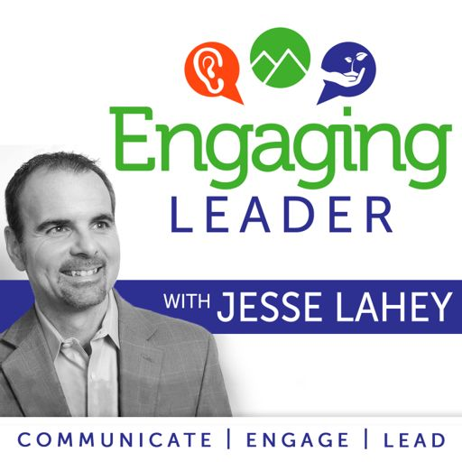 Cover art for podcast Engaging Leader: Leadership communication principles with Jesse Lahey