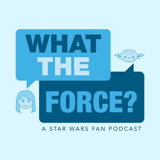 Cover art for podcast WHAT THE FORCE ? A Star Wars Show