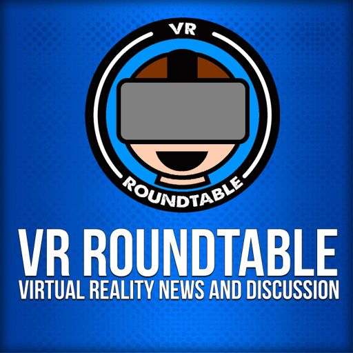 VR Roundtable - Virtual Reality Podcast on RadioPublic