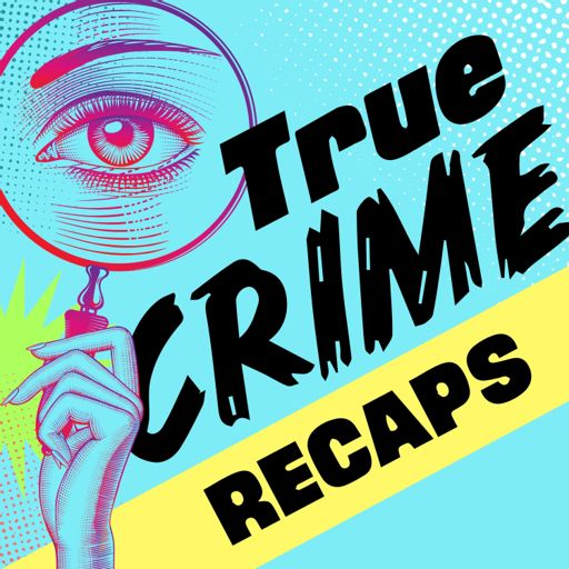 Cover art for podcast True Crime Recaps