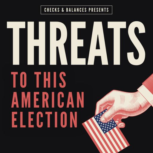 Cover art for podcast Checks & Balances: Threats to This American Election