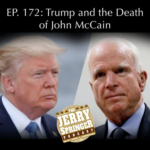 Trump and the Death of John McCain: Ep 177 from The Jerry Springer