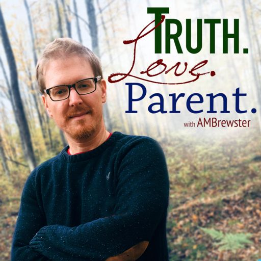 Cover art for podcast Truth.Love.Parent. with AMBrewster | Christian | Parenting | Family