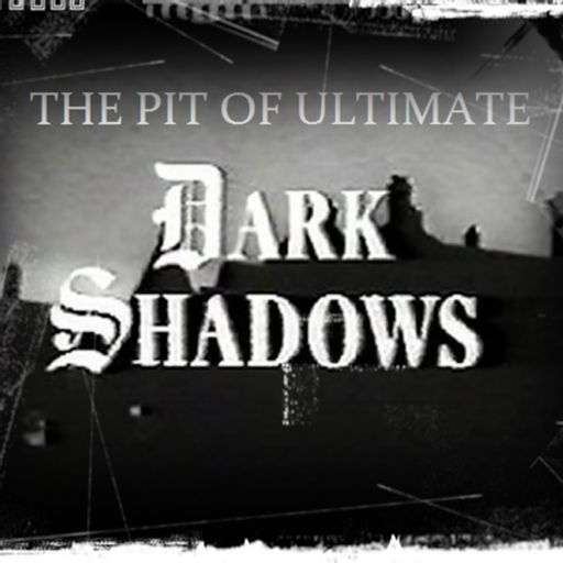 The Pit of Ultimate Dark Shadows podcast on RadioPublic