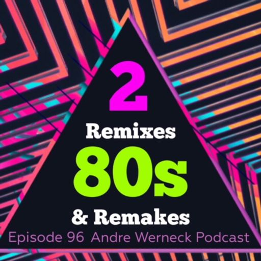 Episode 96 - 80s Remixes & Remakes 2 from Andre Werneck's