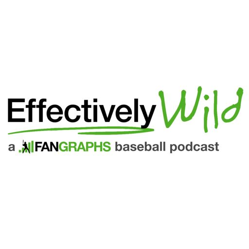 Effectively Wild: A FanGraphs Baseball Podcast on RadioPublic