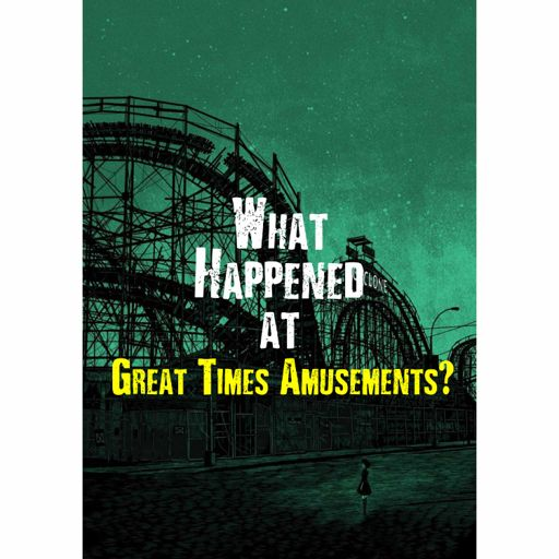 Cover art for podcast What Happened at Great Times Amusements?