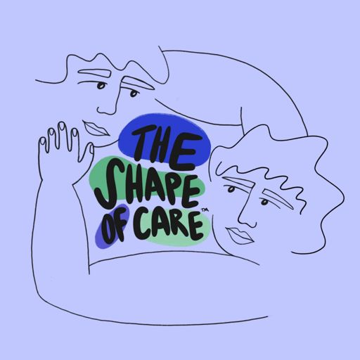Cover art for podcast The Shape of Care
