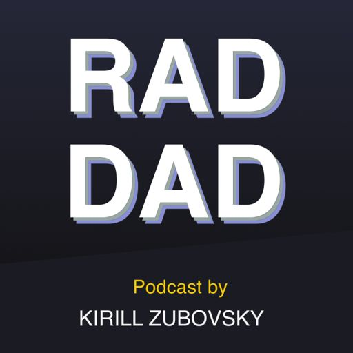 Cover art for podcast Rad Dad, hosted by Kirill Zubovsky