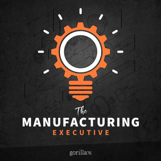 Cover art for podcast The Manufacturing Executive