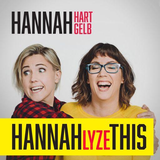 Cover art for podcast HANNAHLYZE THIS with Hannah Hart & Hannah Gelb