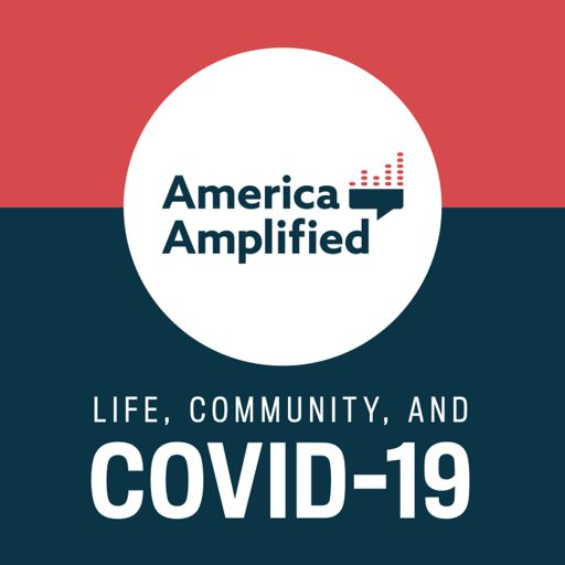 Cover art for podcast America Amplified: Life, Community, and COVID-19