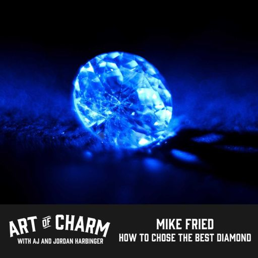 964a4750957db9 402: Mike Fried | How to Buy a Diamond Without Getting Ripped Off from The  Art of Charm on RadioPublic