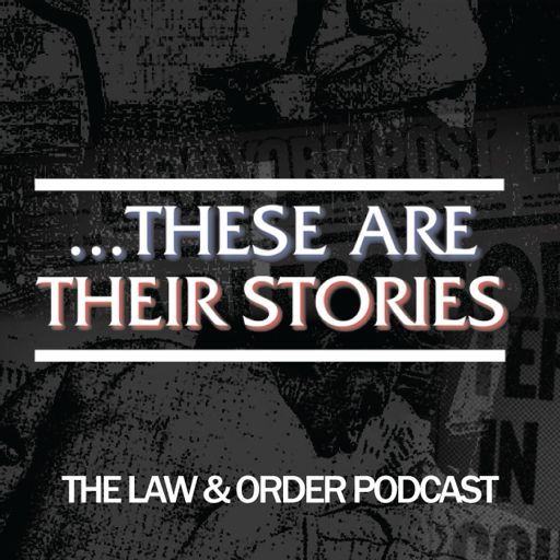 Cover art for podcast ...These Are Their Stories: The Law & Order Podcast