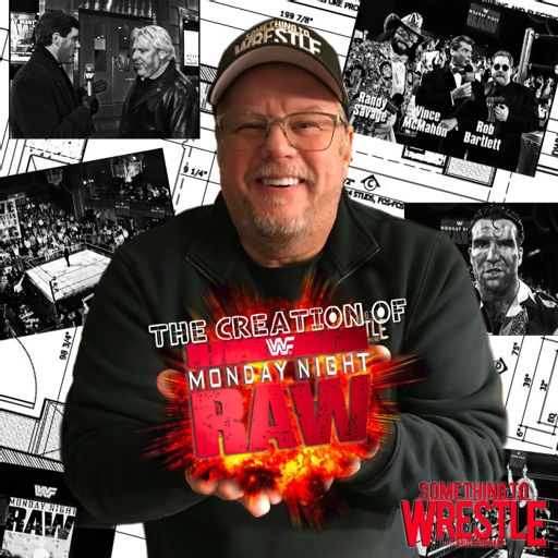 Episode 81: The Creation of Monday Night Raw from Something to