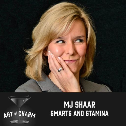 355: MJ Shaar | Smarts and Stamina from The Art of Charm on