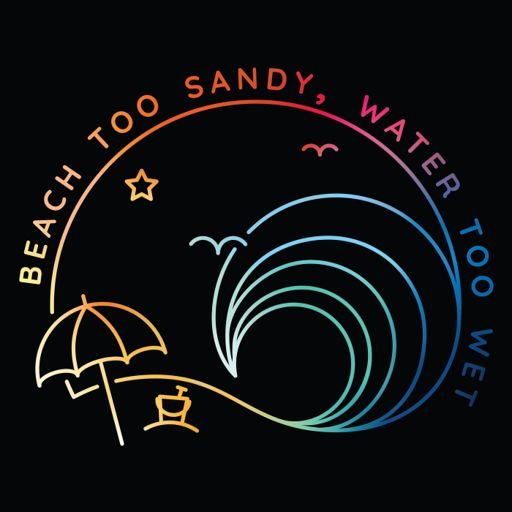 Cover art for podcast Beach Too Sandy, Water Too Wet