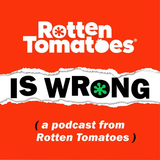 Cover art for podcast Rotten Tomatoes is Wrong (A Podcast from Rotten Tomatoes)