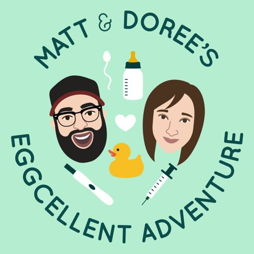 Cover art for podcast Matt and Doree's Eggcellent Adventure: An IVF Journey