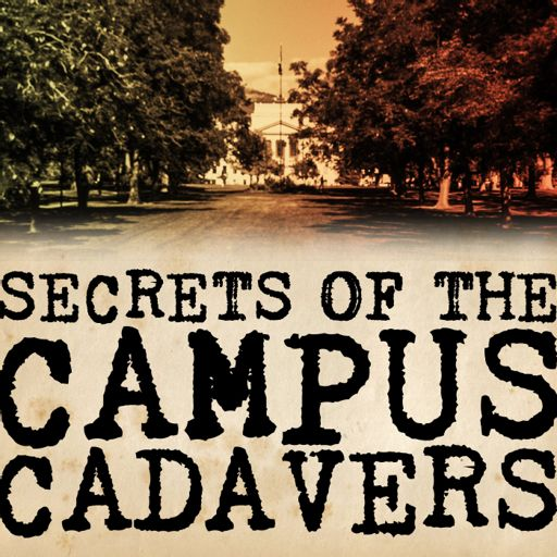 Cover art for podcast Secrets of the Campus Cadavers