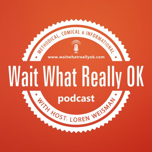 Cover art for podcast Wait What Really OK with Loren Weisman